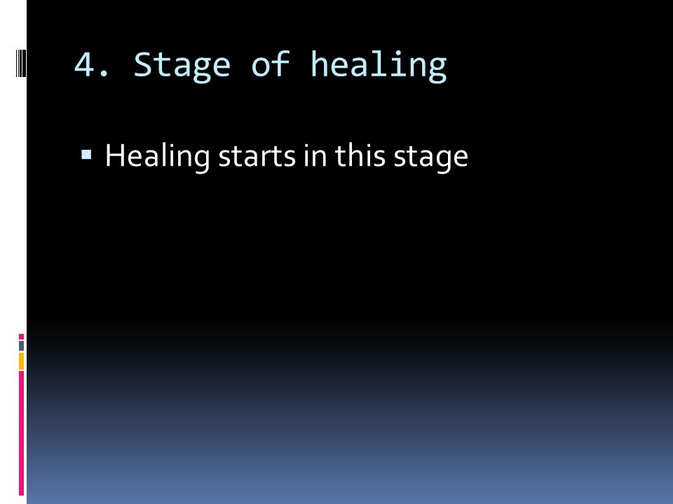 4. Stage of healing Healing starts in this stage