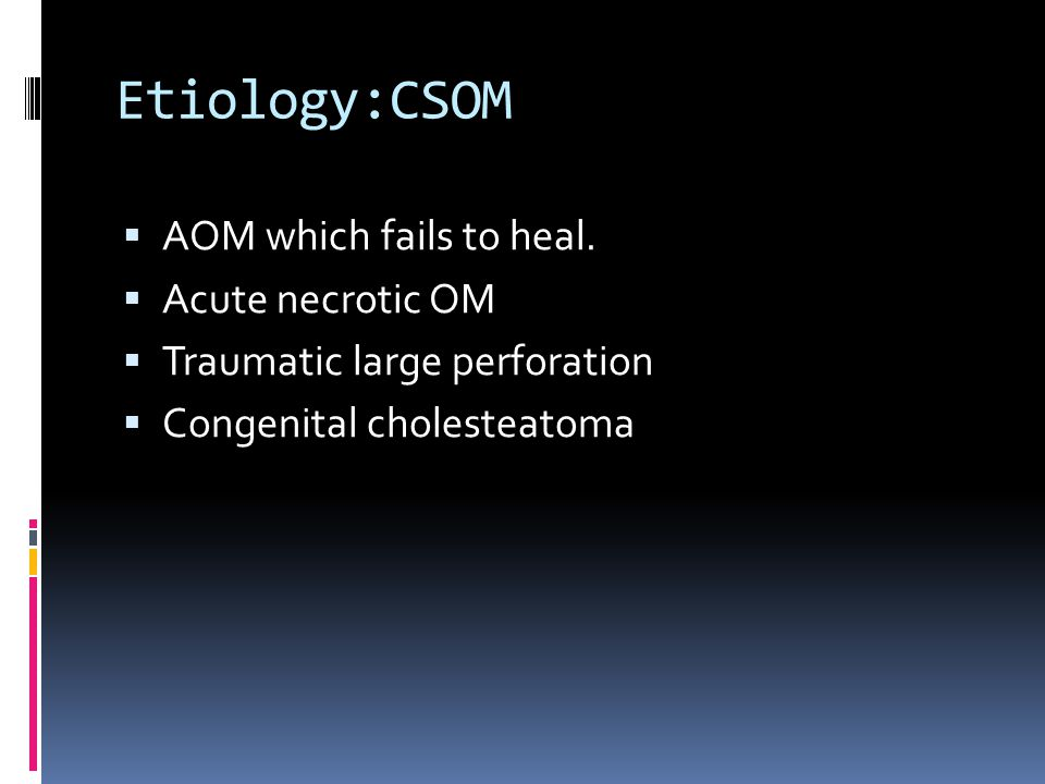 Etiology:CSOM AOM which fails to heal. Acute necrotic OM