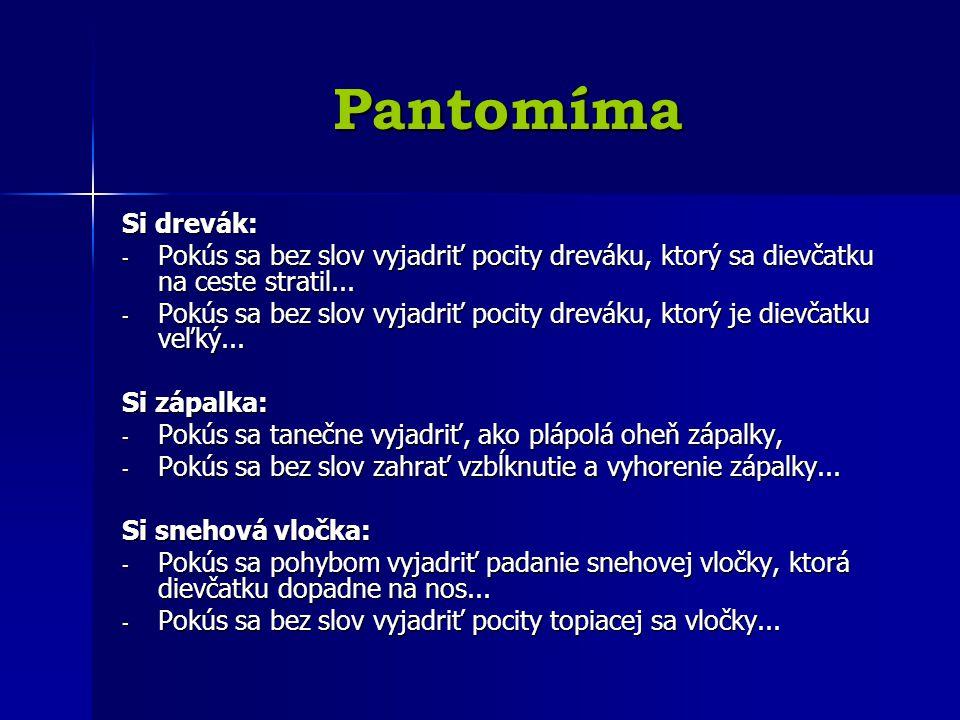 Pantomíma Si drevák: Pokús sa bez slov vyjadriť pocity dreváku, ktorý sa dievčatku na ceste stratil...