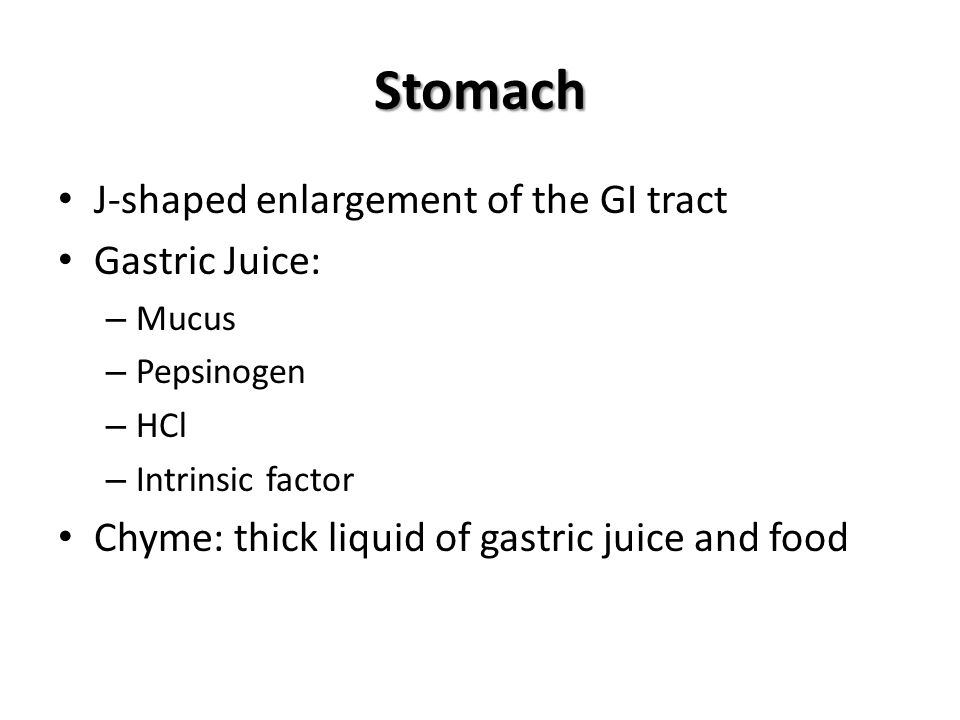Stomach J-shaped enlargement of the GI tract Gastric Juice: