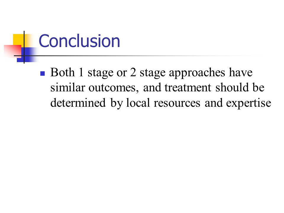 Conclusion Both 1 stage or 2 stage approaches have similar outcomes, and treatment should be determined by local resources and expertise.