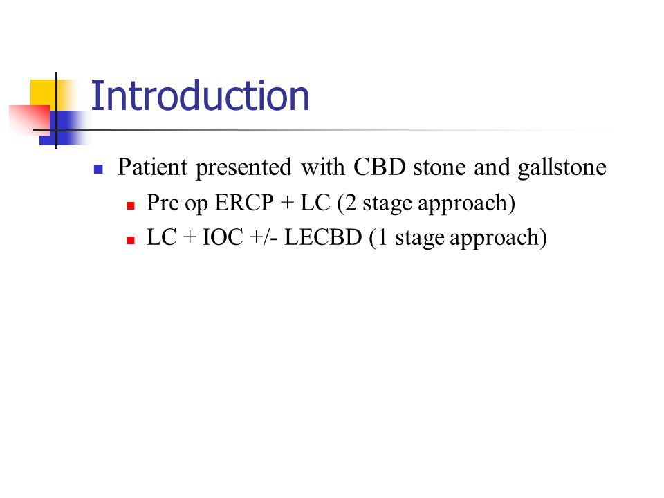 Introduction Patient presented with CBD stone and gallstone