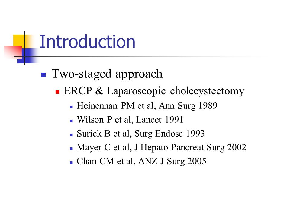 Introduction Two-staged approach ERCP & Laparoscopic cholecystectomy