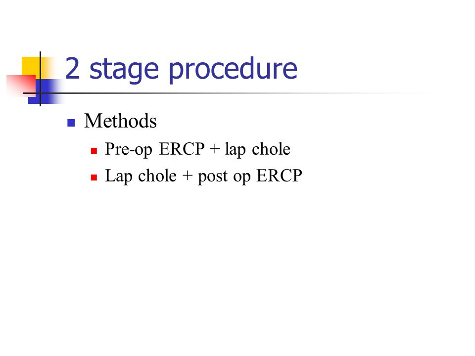 2 stage procedure Methods Pre-op ERCP + lap chole