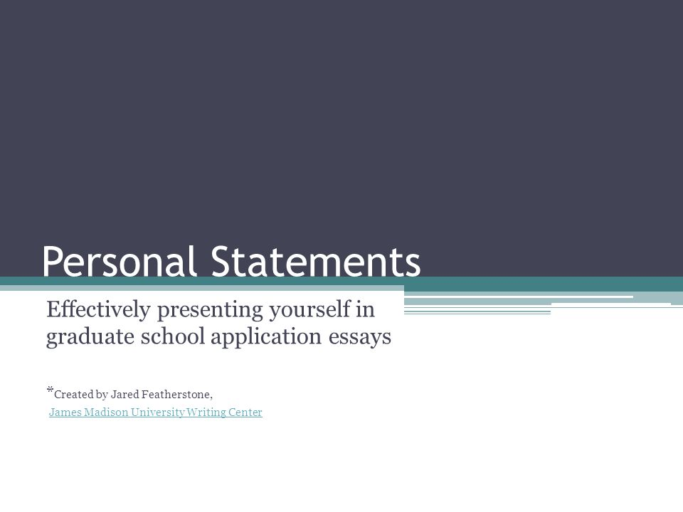 personal statements effectively presenting yourself in graduate  personal statements effectively presenting yourself in graduate school application essays created by jared featherstone