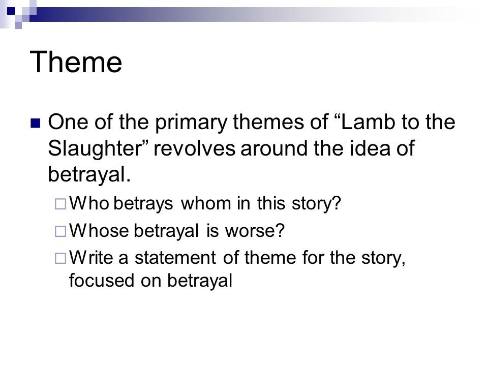 "lamb to the slaughter theme betrayal Text : lamb to the slaughter by roald dahl the short story ""lamb to the slaughter"" by roald dahl is not an easy reading it has more in depth meaning than meets the eyes  khairunnisa mohamad yusoff may 2013 the theme of the story the betrayal of her husband leads her action to such dahl maximises the use of black humour by describing."