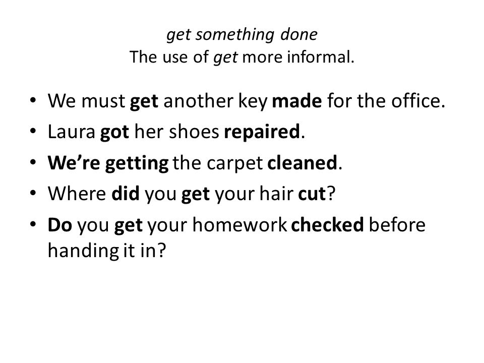 get something done The use of get more informal.