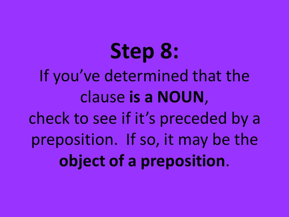 Step 8: If you've determined that the clause is a NOUN, check to see if it's preceded by a preposition.