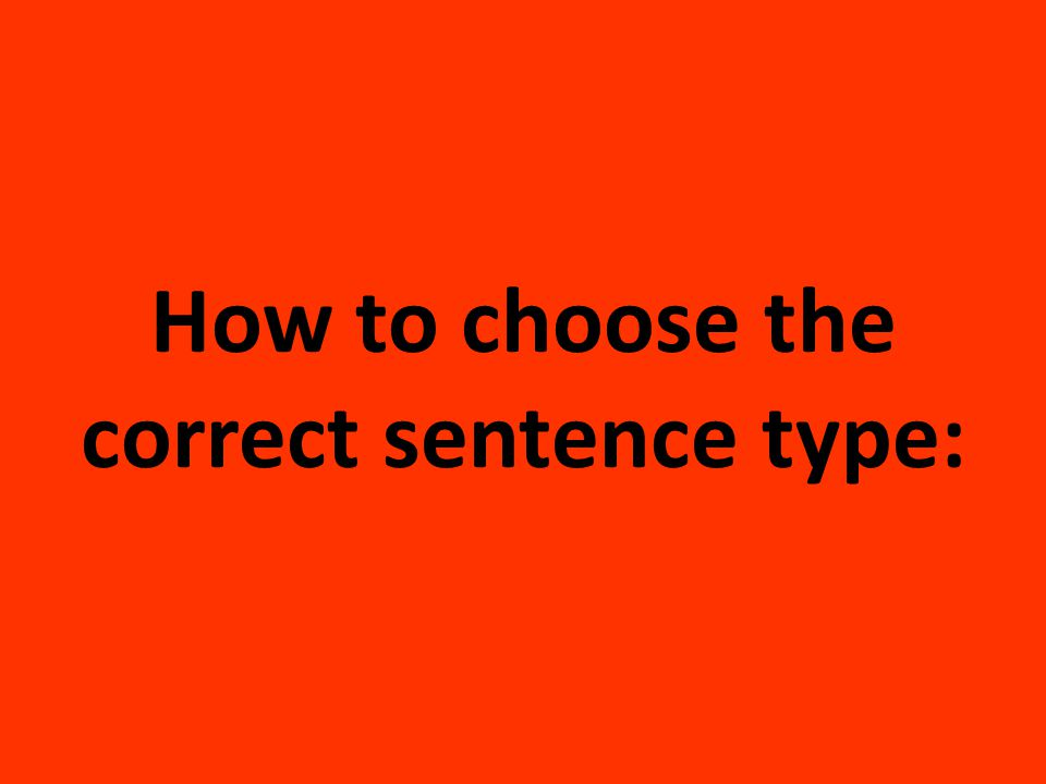 How to choose the correct sentence type: