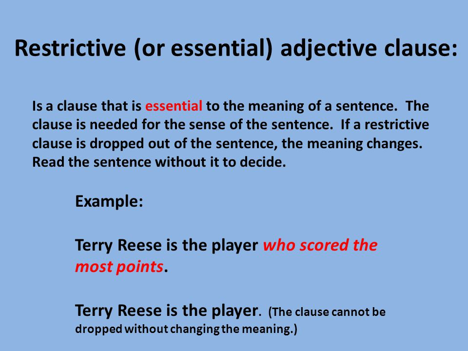 Restrictive (or essential) adjective clause: