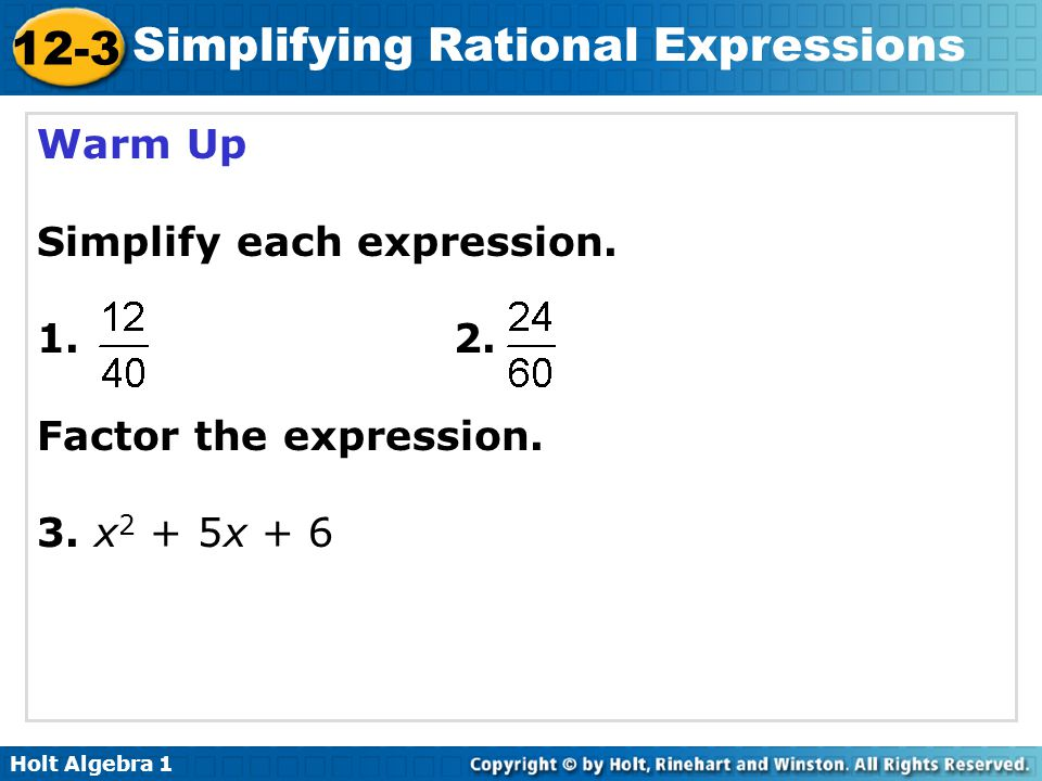 Warm Up Simplify each expression Factor the expression. 3. x2 + 5x + 6