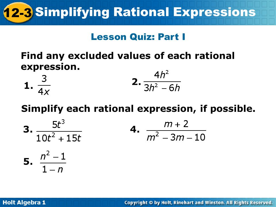 Lesson Quiz: Part I Find any excluded values of each rational expression Simplify each rational expression, if possible.