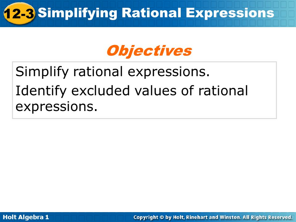 Objectives Simplify rational expressions.