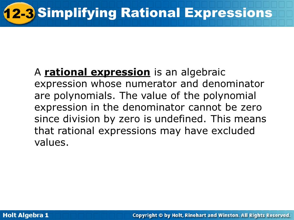 A rational expression is an algebraic expression whose numerator and denominator are polynomials.