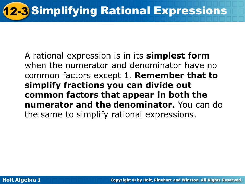 A rational expression is in its simplest form when the numerator and denominator have no common factors except 1.
