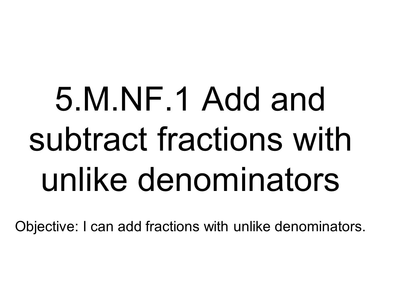M1 Add And Subtract Fractions With Unlike Denominators 5m1 Add And Subtract  Fractions With Unlike Denominators