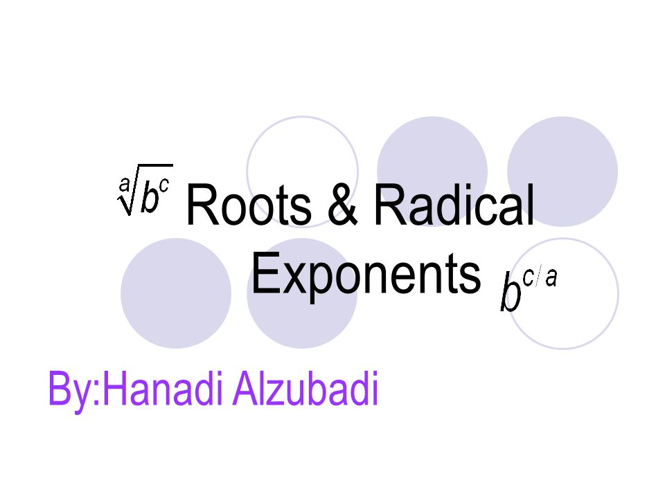 Roots & Radical Exponents By:Hanadi Alzubadi
