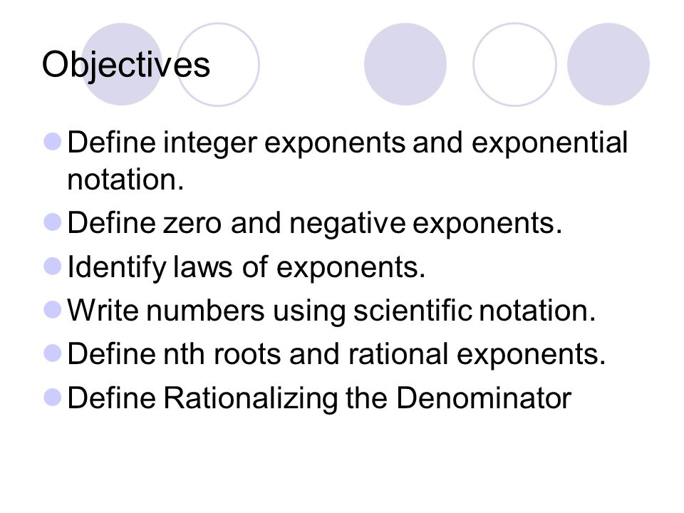 Objectives Define integer exponents and exponential notation.