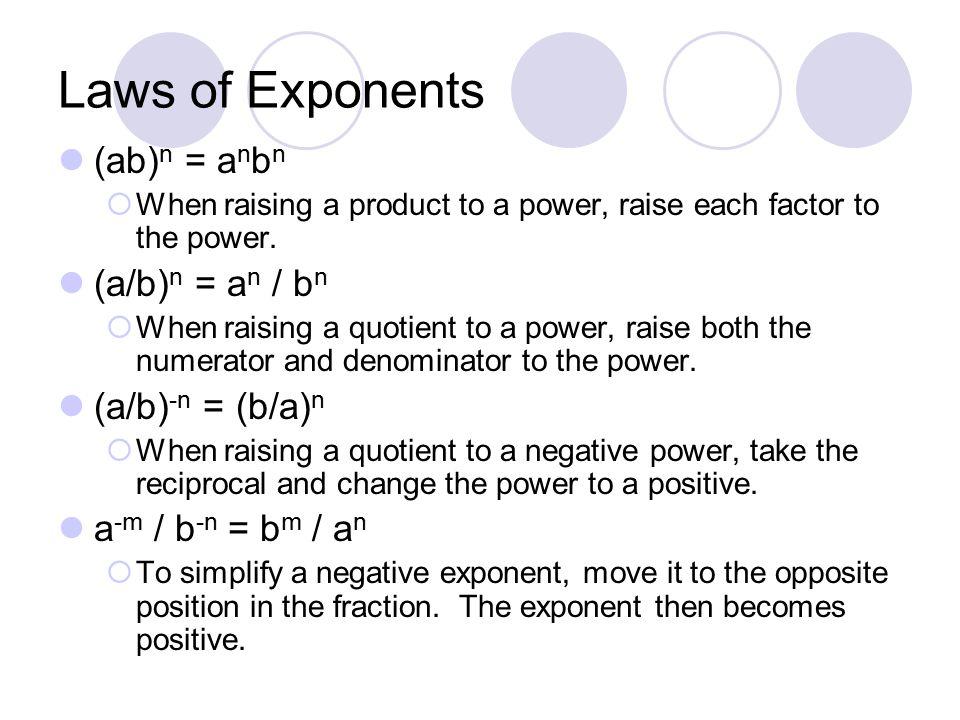 Laws of Exponents (ab)n = anbn (a/b)n = an / bn (a/b)-n = (b/a)n
