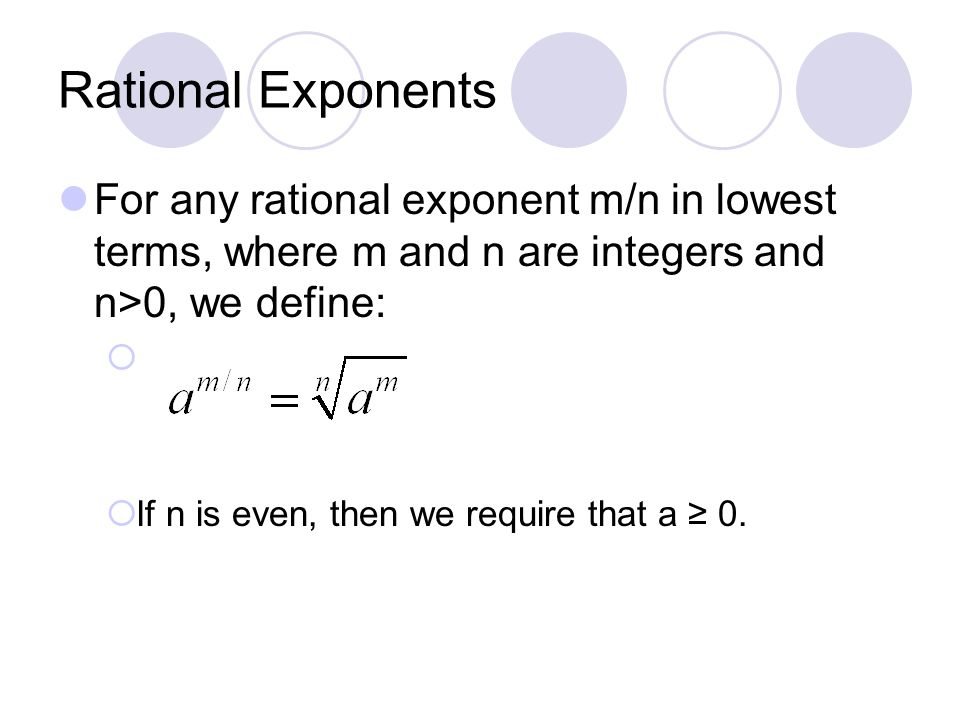 Rational Exponents For any rational exponent m/n in lowest terms, where m and n are integers and n>0, we define: