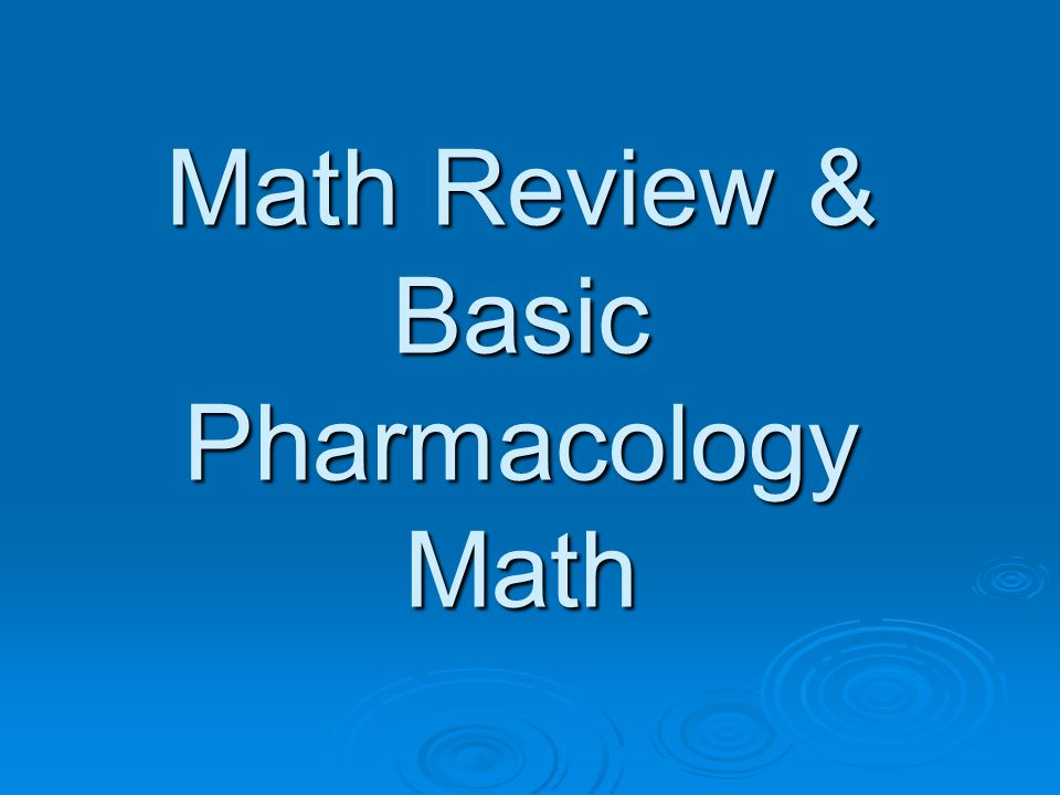 Math Review & Basic Pharmacology Math