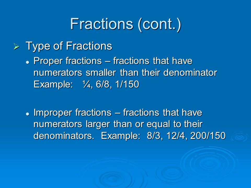 Fractions (cont.) Type of Fractions