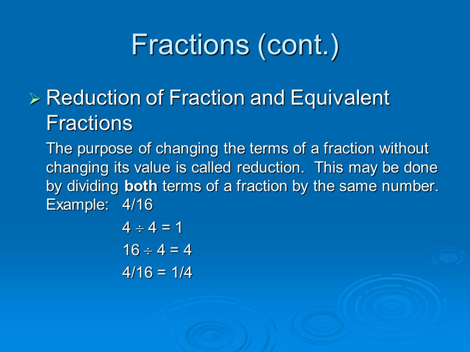 Fractions (cont.) Reduction of Fraction and Equivalent Fractions