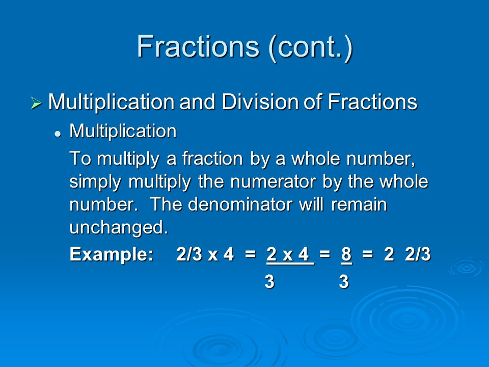 Fractions (cont.) Multiplication and Division of Fractions