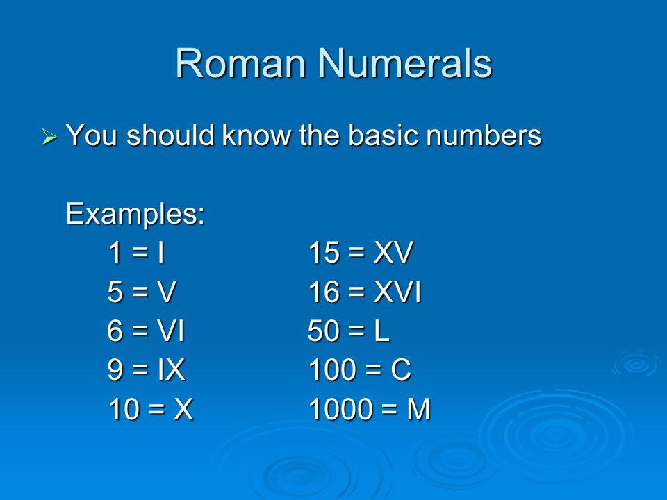 Roman Numerals You should know the basic numbers Examples: