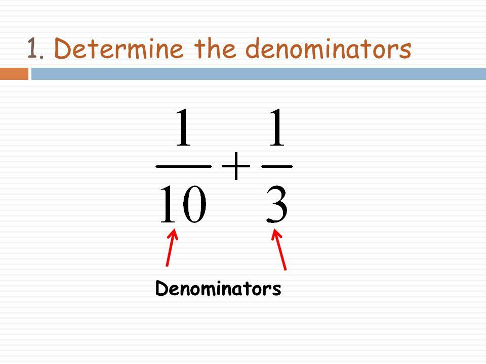 1. Determine the denominators