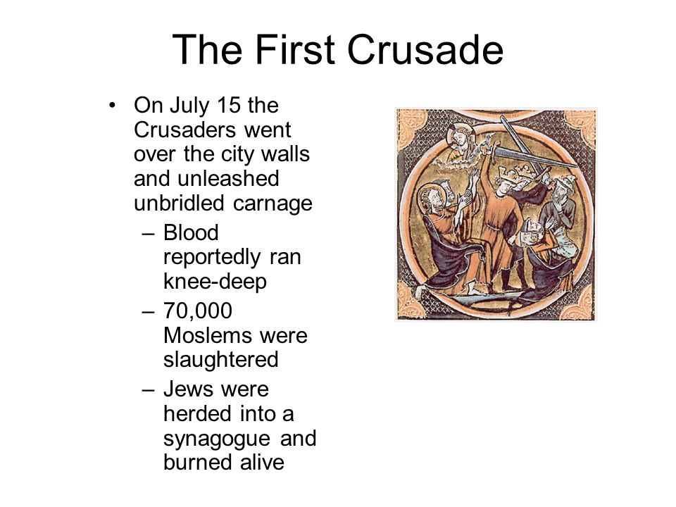 The First Crusade On July 15 the Crusaders went over the city walls and unleashed unbridled carnage.