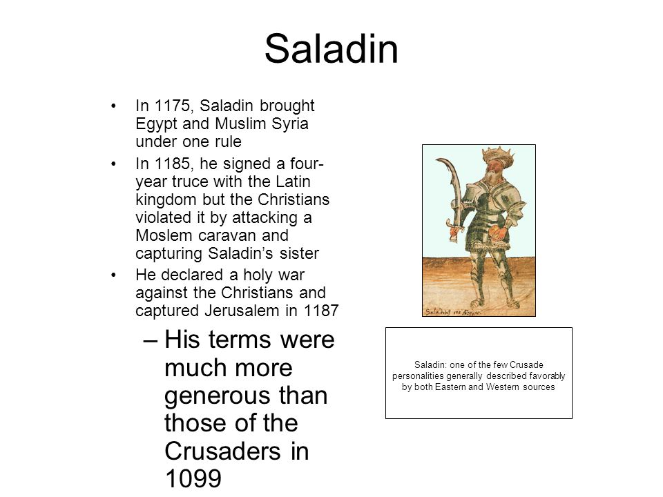 Saladin In 1175, Saladin brought Egypt and Muslim Syria under one rule.