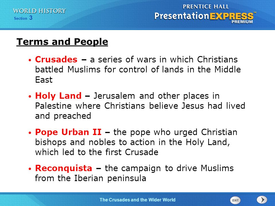 Terms and People Crusades – a series of wars in which Christians battled Muslims for control of lands in the Middle East.