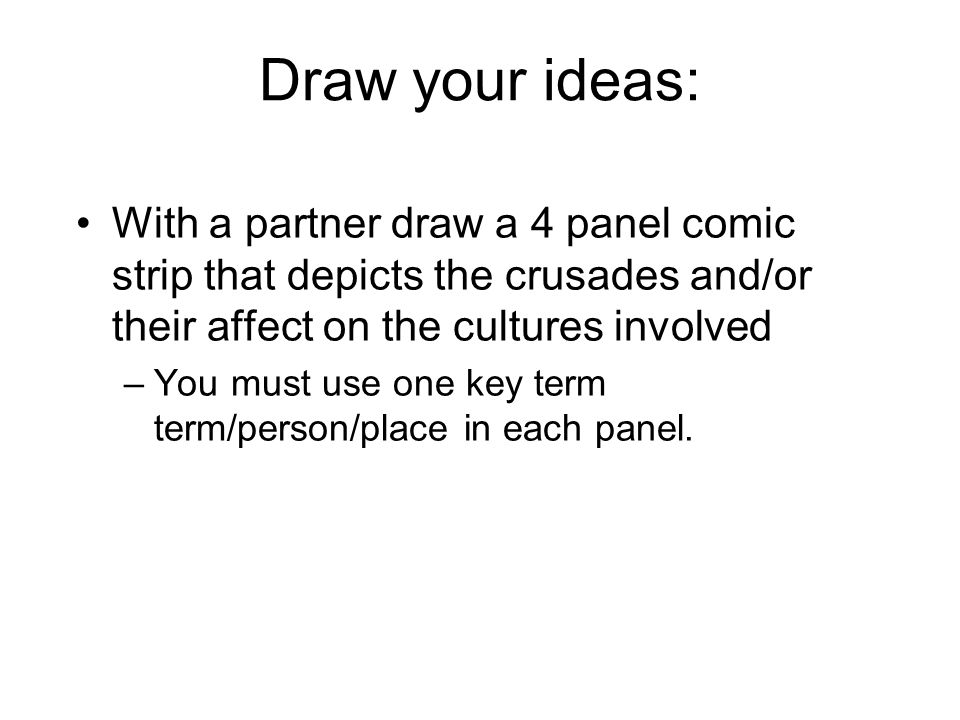 Draw your ideas: With a partner draw a 4 panel comic strip that depicts the crusades and/or their affect on the cultures involved.