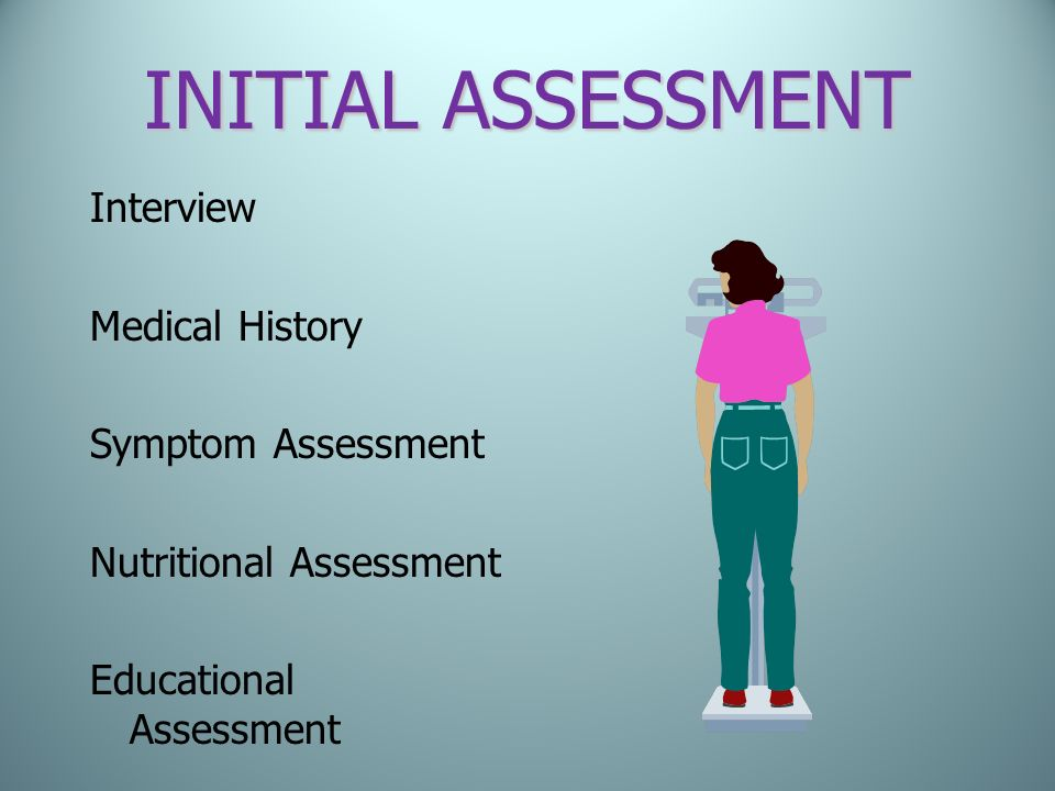 INITIAL ASSESSMENT Interview Medical History Symptom Assessment