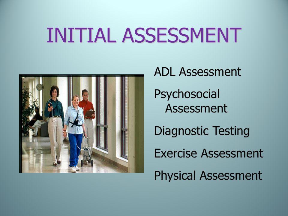 INITIAL ASSESSMENT ADL Assessment Psychosocial Assessment