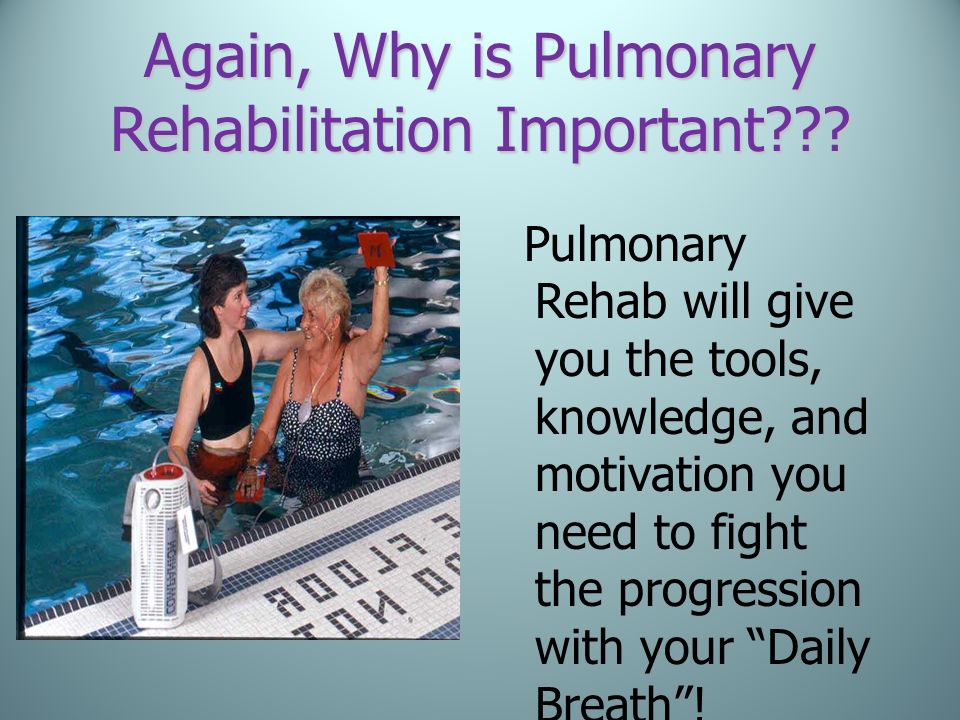 Again, Why is Pulmonary Rehabilitation Important
