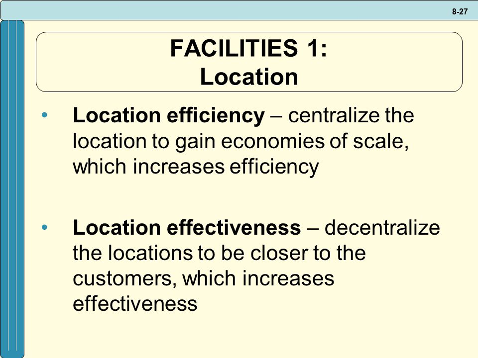 FACILITIES 1: Location Location efficiency – centralize the location to gain economies of scale, which increases efficiency.