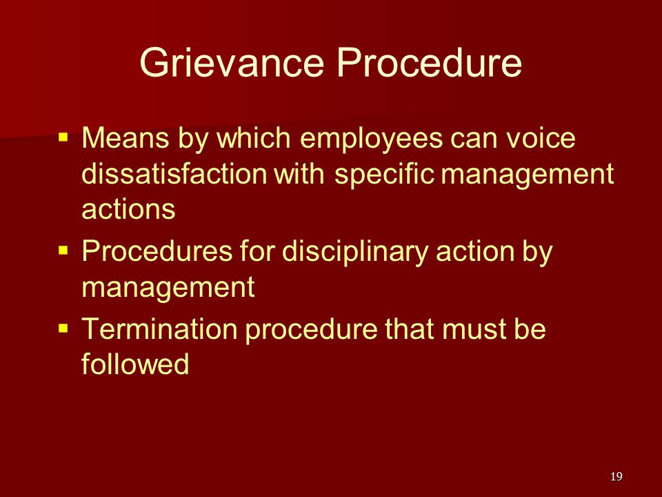 Grievance Procedure Means by which employees can voice dissatisfaction with specific management actions.