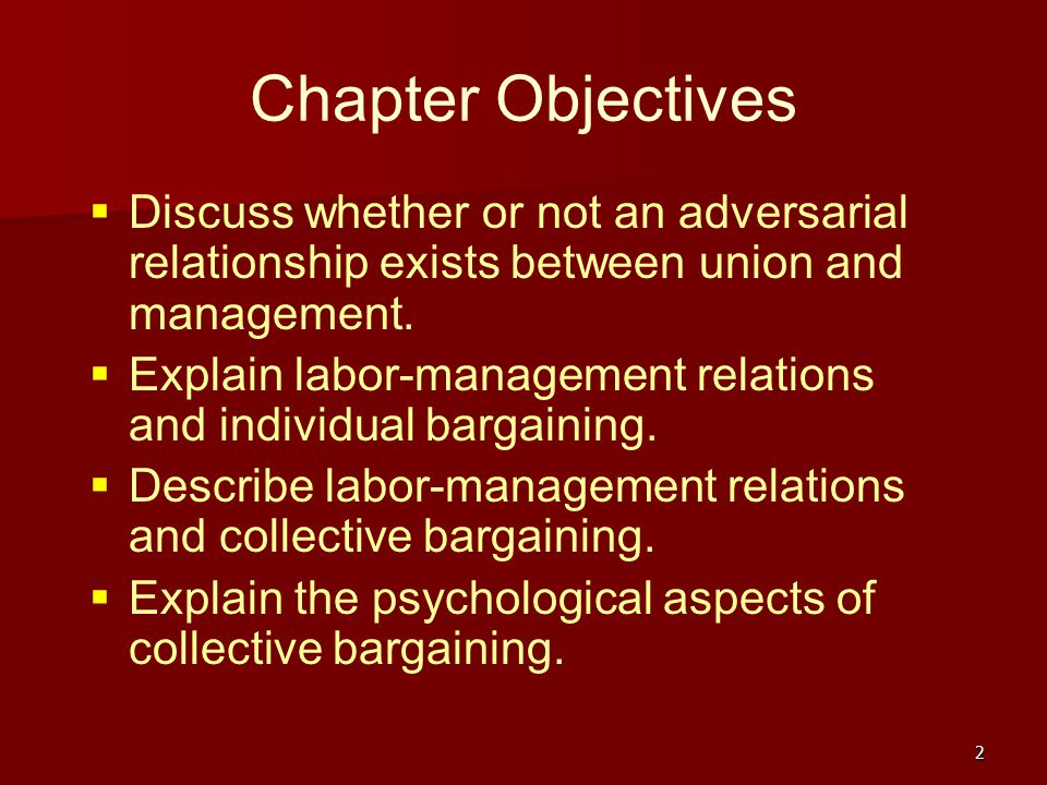 Chapter Objectives Discuss whether or not an adversarial relationship exists between union and management.