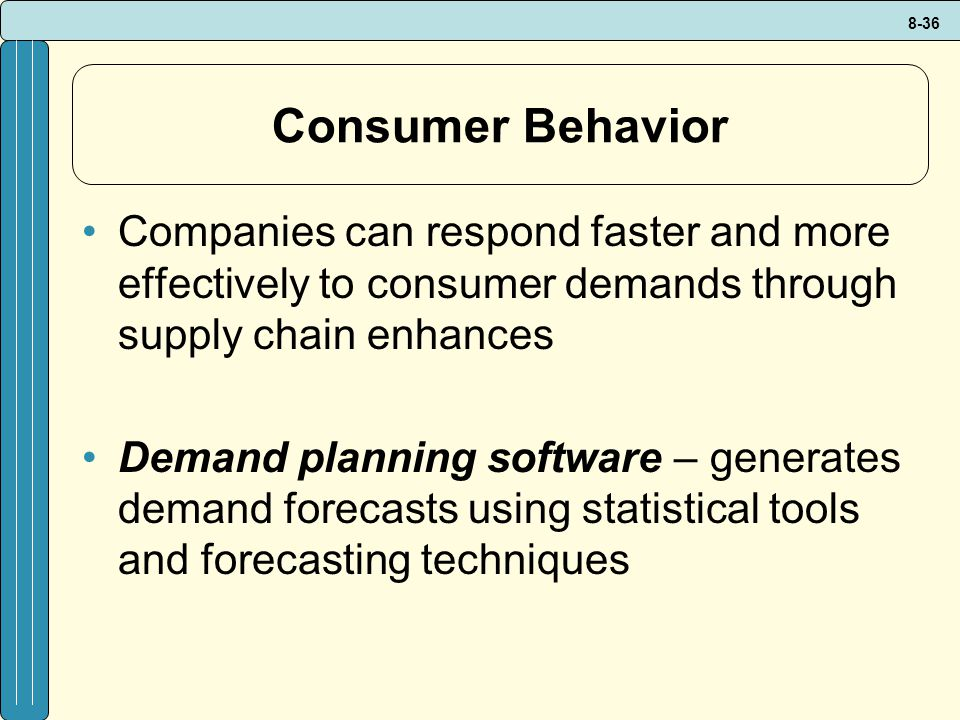 Consumer Behavior Companies can respond faster and more effectively to consumer demands through supply chain enhances.