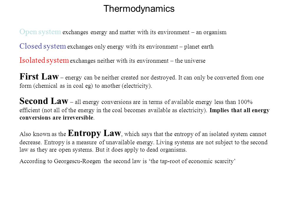 Thermodynamics Open system exchanges energy and matter with its environment – an organism.