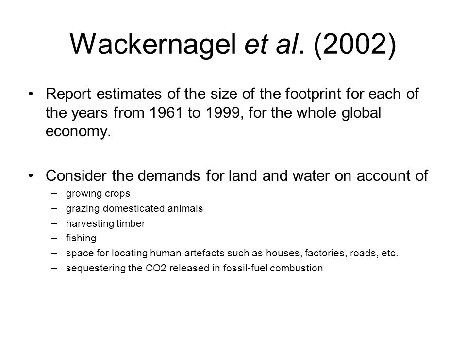 Wackernagel et al. (2002) Report estimates of the size of the footprint for each of the years from 1961 to 1999, for the whole global economy.
