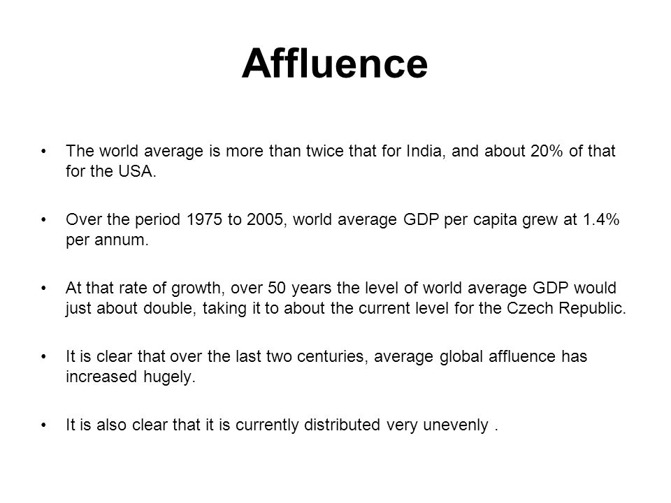 Affluence The world average is more than twice that for India, and about 20% of that for the USA.