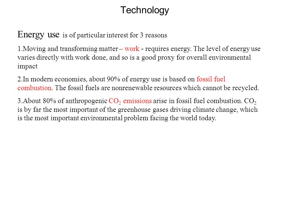 Energy use is of particular interest for 3 reasons