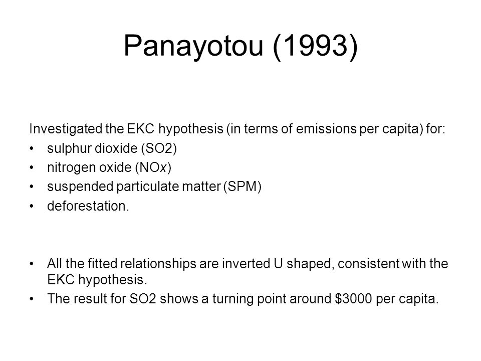 Panayotou (1993) Investigated the EKC hypothesis (in terms of emissions per capita) for: sulphur dioxide (SO2)