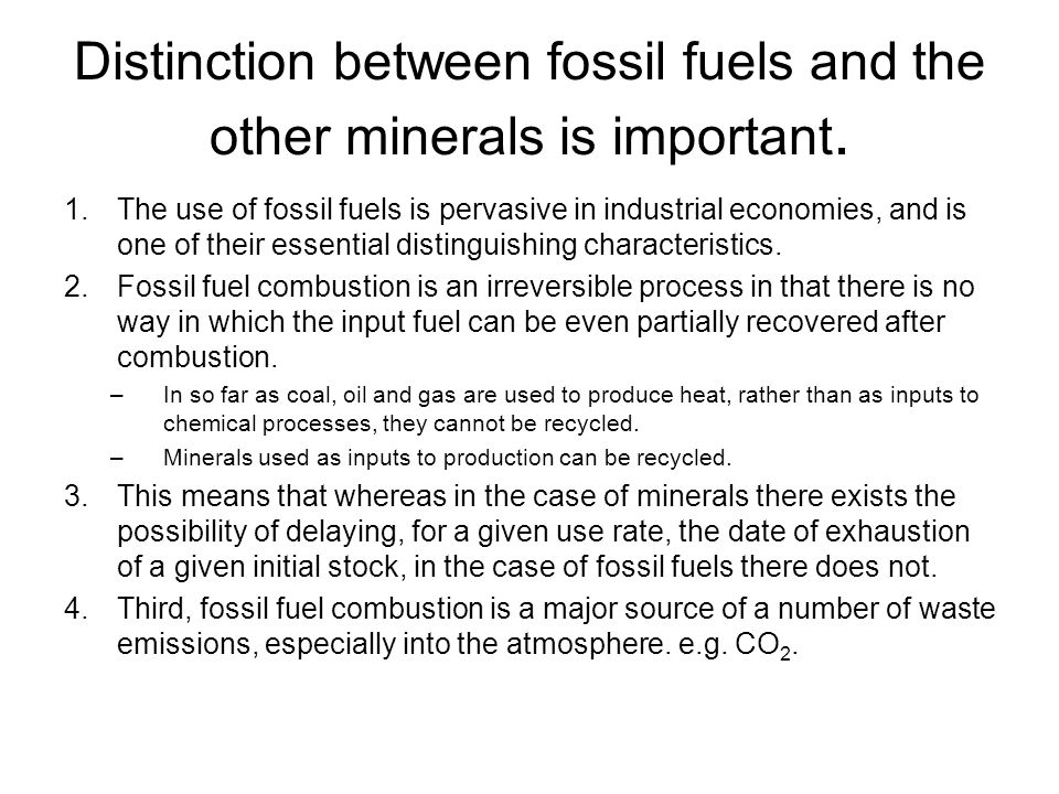 Distinction between fossil fuels and the other minerals is important.