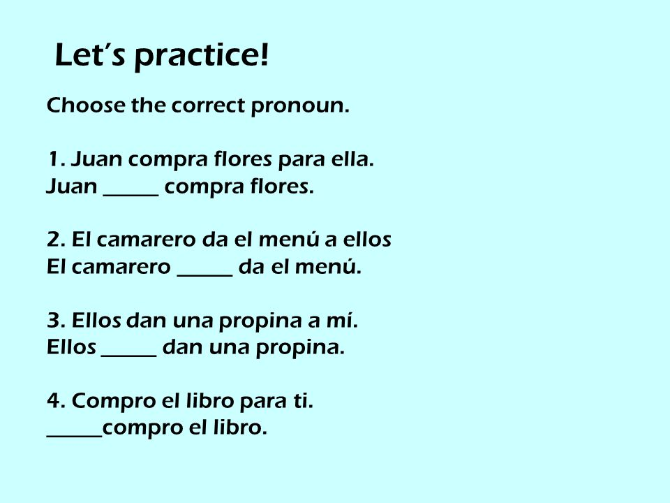 Let's practice! Choose the correct pronoun.