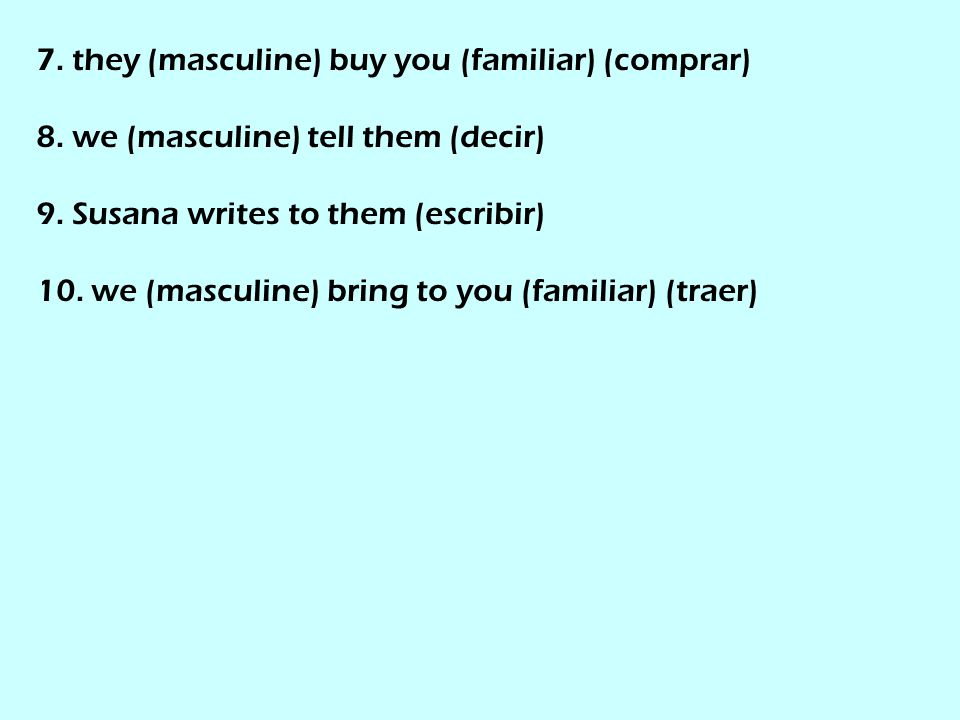 7. they (masculine) buy you (familiar) (comprar) 8