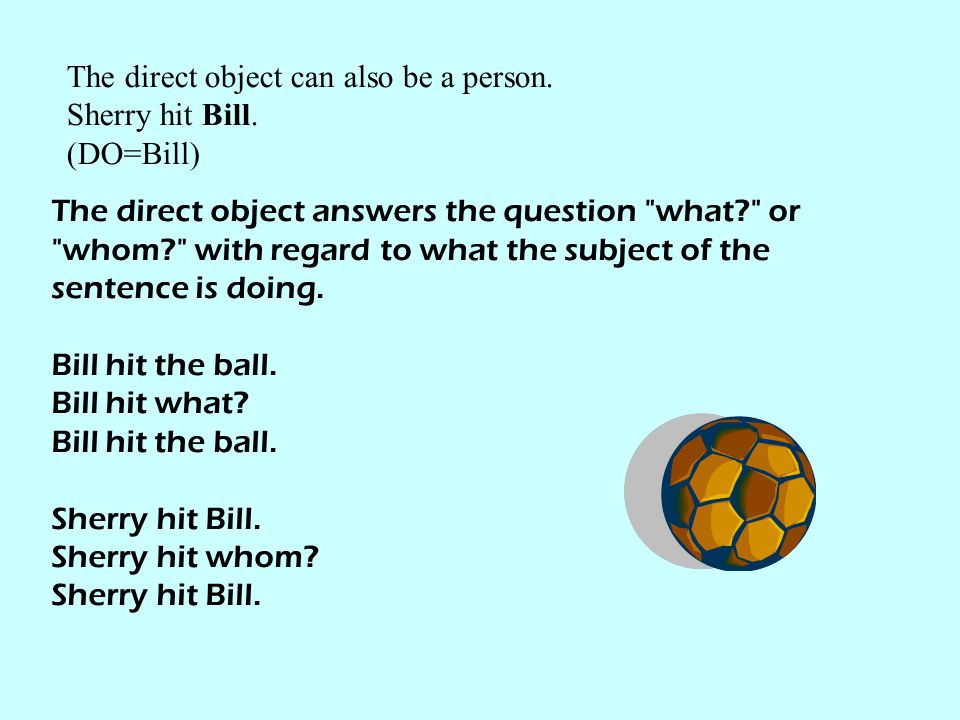 The direct object can also be a person.